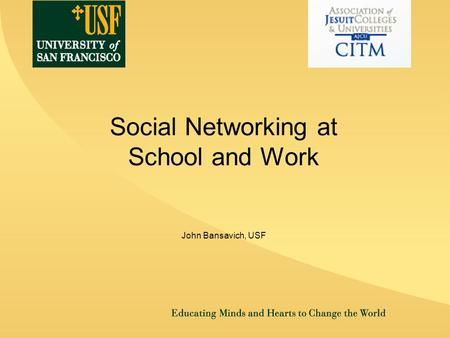 1 Social Networking at School and Work John Bansavich, USF.
