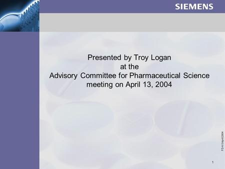  Siemens Nederland N.V. 2001 FDA13April2004 1 Presented by Troy Logan at the Advisory Committee for Pharmaceutical Science meeting on April 13, 2004.