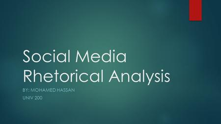 Social Media Rhetorical Analysis BY: MOHAMED HASSAN UNIV 200.