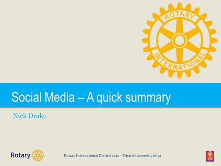 Rotary International District 1140 – District Assembly 2014 Social Media – A quick summary Nick Drake.