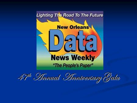 47 th Annual Anniversary Gala. Dear Friend, Data has been a staple in the lives of New Orleanians since 1967. Forty-seven years ago, Data News Weekly.