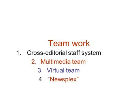 "Team work 1. Cross-editorial staff system 2.Multimedia team 3.Virtual team 4.""Newsplex"""