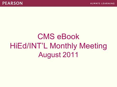 CMS eBook HiEd/INT'L Monthly Meeting August 2011.