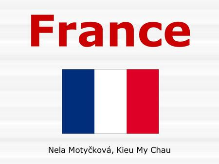 France Nela Motyčková, Kieu My Chau. Conventional long form: French Republic Government type: republic president: Nicolas Sarkozy prime minister: François.