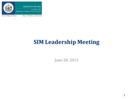 N SIM Leadership Meeting June 28, 2013 1. SIM Leadership Team Agenda 2 Agenda TopicLeadTime Allocated Welcome and Opening Comments from Commissioner Commissioner.