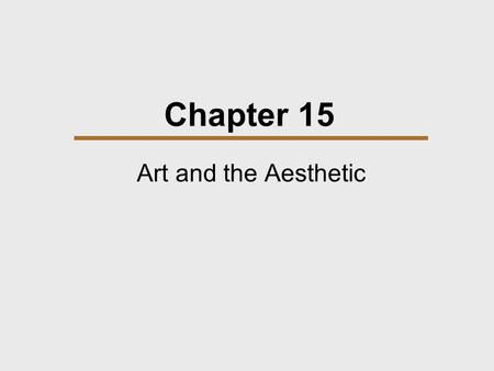 Chapter 15 Art and the Aesthetic. Chapter Outline  The Pervasiveness of Art  Forms of Artistic Expression  Art and Culture.