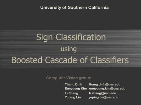 Sign Classification Boosted Cascade of Classifiers using University of Southern California Thang Dinh Eunyoung Kim