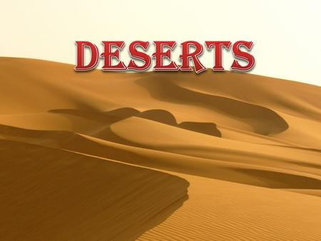 A desert is a landscape or region where there isn't a lot of water or rain. In the desert it doesn't rain more than 250 millimetres per year.