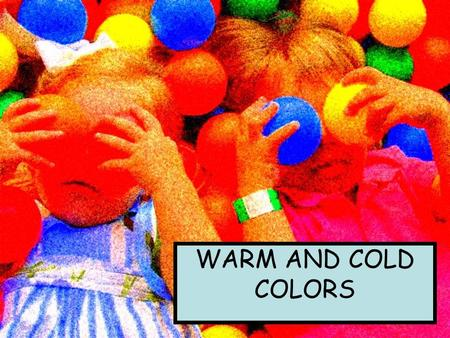 WARM AND COLD COLORS. Every color has a certain tendency towards what's called warm and cool or cold.