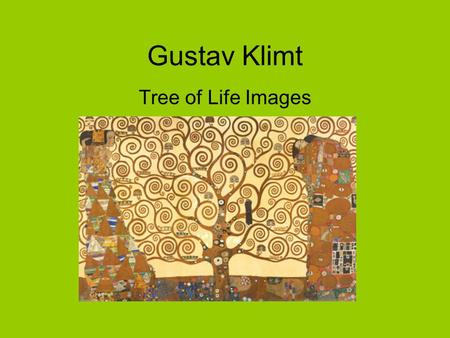 Gustav Klimt Tree of Life Images. Gustav Klimt (July 14, 1862 – February 6, 1918) was an Austrian Symbolist painterAustrianSymbolist painter and one of.