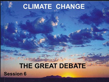 CLIMATE CHANGE THE GREAT DEBATE Session 6. HOLOCENE CLIMATE CHANGE The Holocene is generally taken to begin at about 12,000 BP, following the end of the.