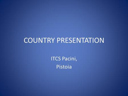 COUNTRY PRESENTATION ITCS Pacini, Pistoia. ITALY Italy is one of the most important countries in the world for its beautiful landscapes and masterpieces.