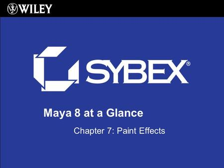 Maya 8 at a Glance Chapter 7: Paint Effects. Paint Effects Basics 2 Paint Effects is a tool that works like a paint brush Paint Effects can paint 2D effects.