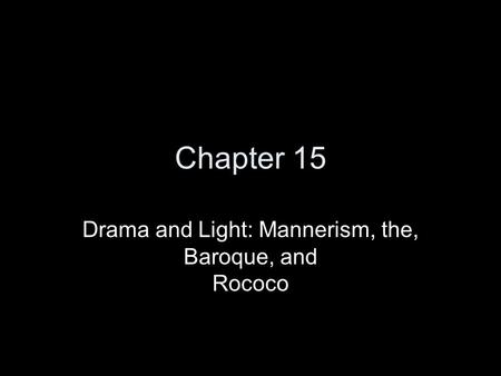 Chapter 15 Drama and Light: Mannerism, the, Baroque, and Rococo.