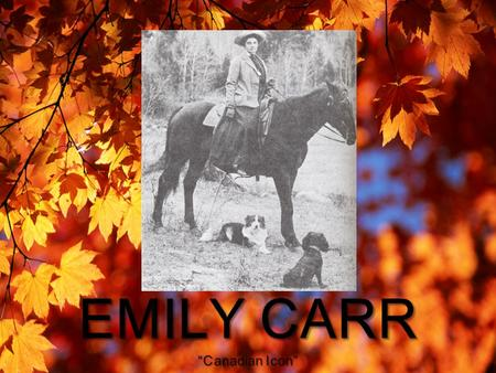  Emily Carr was born on December 13, 1871 in Victoria, British Columbia.  She was the eighth child of nine children that were born in her family.