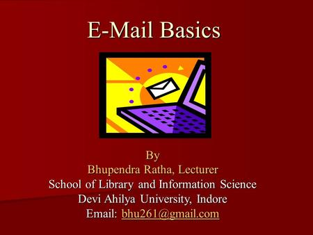 Basics By Bhupendra Ratha, Lecturer School of Library and Information Science Devi Ahilya University, Indore