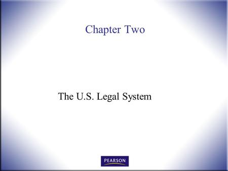 Chapter Two The U.S. Legal System. Introduction to Law, 4 th Edition Hames and Ekern © 2010 Pearson Higher Education, Upper Saddle River, NJ 07458. All.