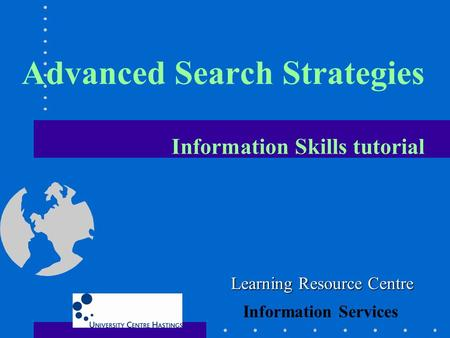 Advanced Search Strategies Information Skills tutorial Learning Resource Centre Information Services.