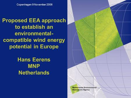 Proposed EEA approach to establish an environmental- compatible wind energy potential in Europe Hans Eerens MNP Netherlands Copenhagen 9 November 2006.