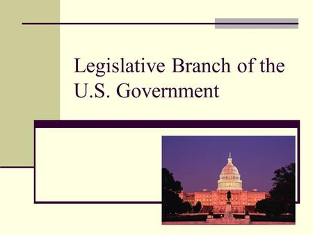 Legislative Branch of the U.S. Government. Job Makes the laws Made up of 2 houses.