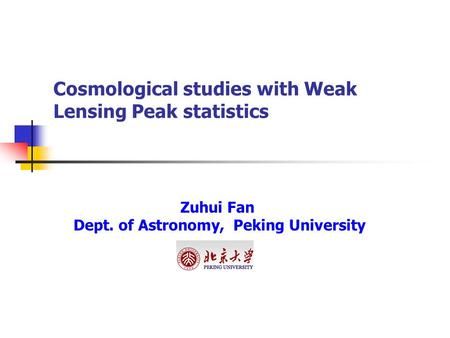 Cosmological studies with Weak Lensing Peak statistics Zuhui Fan Dept. of Astronomy, Peking University.
