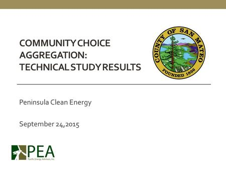 COMMUNITY CHOICE AGGREGATION: TECHNICAL STUDY RESULTS Peninsula Clean Energy September 24,2015.