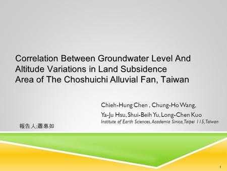 Correlation Between Groundwater Level And Altitude Variations in Land Subsidence Area of The Choshuichi Alluvial Fan, Taiwan Chieh-Hung Chen, Chung-Ho.