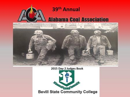 39 th Annual 2015 Day 2 Judges Book. 2015 ACA DAY 2 PROBLEM GENTLEMEN, WE THANK YOU FOR ANSWERING OUR CALL FOR HELP……. Four people were working on the.
