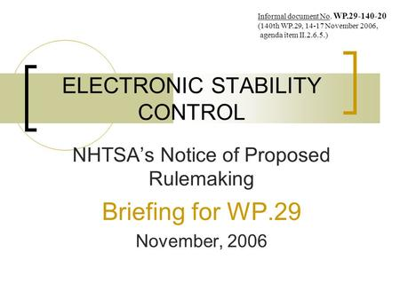 ELECTRONIC STABILITY CONTROL NHTSA's Notice of Proposed Rulemaking Briefing for WP.29 November, 2006 Informal document No. WP.29-140-20 (140th WP.29, 14-17.