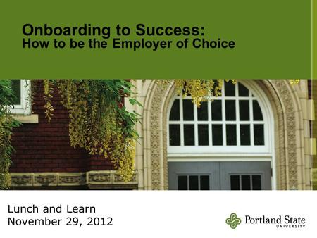 Onboarding to Success: How to be the Employer of Choice Lunch and Learn November 29, 2012.