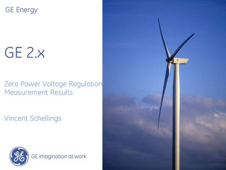 GE 2.x Zero Power Voltage Regulation Measurement Results Vincent Schellings GE Energy.