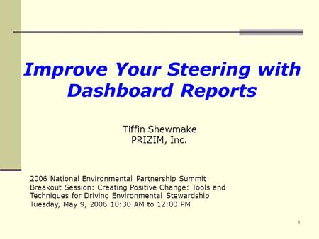 1 Improve Your Steering with Dashboard Reports 2006 National Environmental Partnership Summit Breakout Session: Creating Positive Change: Tools and Techniques.