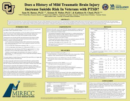 Does a History of Mild Traumatic Brain Injury Increase Suicide Risk In Veterans with PTSD? Sean M. Barnes, Ph.D. 1, 2, Kristen H. Walter, Ph.D. 3, & Kathleen.