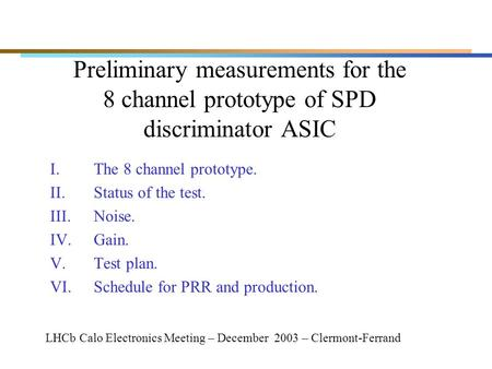 Preliminary measurements for the 8 channel prototype of SPD discriminator ASIC I.The 8 channel prototype. II.Status of the test. III.Noise. IV.Gain. V.Test.