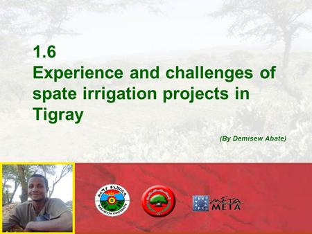 1.6 Experience and challenges of spate irrigation projects in Tigray (By Demisew Abate)