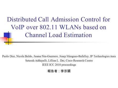 Distributed Call Admission Control for VoIP over 802.11 WLANs based on Channel Load Estimation Paolo Dini, Nicola Baldo, Jaume Nin-Guerrero, Josep Mangues-Bafalluy,