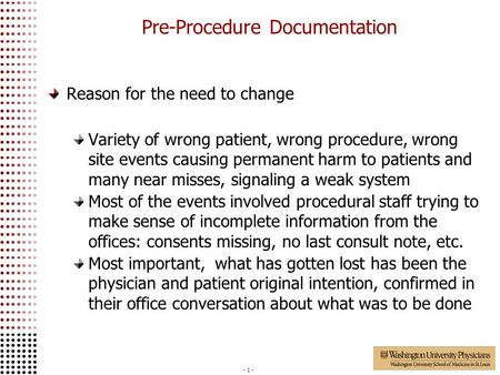 - 1 - Pre-Procedure Documentation Reason for the need to change Variety of wrong patient, wrong procedure, wrong site events causing permanent harm to.
