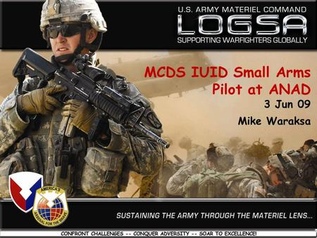 1 06/03/09 Joint Small Arms/Light Weapons Coordinating Group (JSA/LWCG ) Meeting – Web UIT MCDS IUID Small Arms Pilot at ANAD 3 Jun 09 Mike Waraksa.