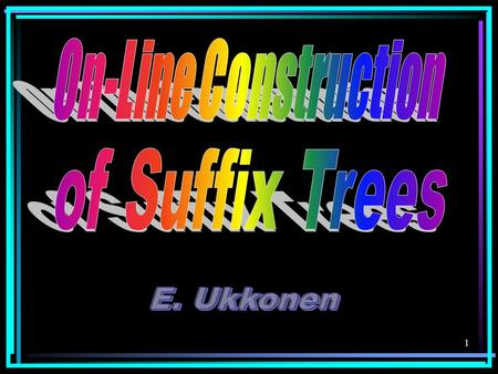 1. 2 Overview  Suffix tries  On-line construction of suffix tries in quadratic time  Suffix trees  On-line construction of suffix trees in linear.