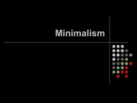 Minimalism. Music written using a very small amount of material that is actually used by the composers. Characterized by: Repetitive figures Static harmonies.