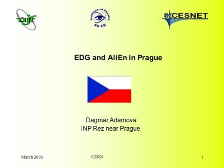 March 2003 CERN 1 EDG and AliEn in Prague Dagmar Adamova INP Rez near Prague.