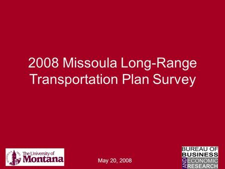 2008 Missoula Long-Range Transportation Plan Survey May 20, 2008.