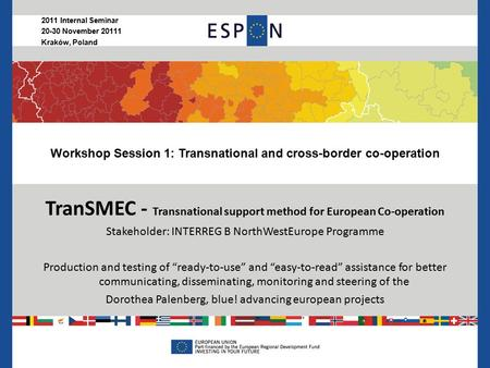 Workshop Session 1: Transnational and cross-border co-operation TranSMEC - Transnational support method for European Co-operation Stakeholder: INTERREG.
