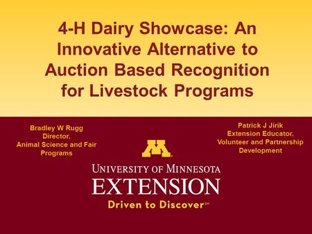 4-H Dairy Showcase: An Innovative Alternative to Auction Based Recognition for Livestock Programs Bradley W Rugg Director, Animal Science and Fair Programs.