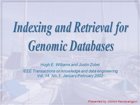 Hugh E. Williams and Justin Zobel IEEE Transactions on knowledge and data engineering Vol. 14, No. 1, January/February 2002 Presented by Jitimon Keinduangjun.