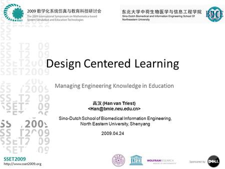 SSET2009  Sponsored by: Design Centered Learning Managing Engineering Knowledge in Education 高汉 (Han van Triest) Sino-Dutch School.