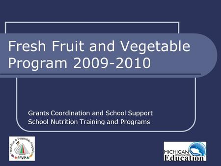 Fresh Fruit and Vegetable Program 2009-2010 Grants Coordination and School Support School Nutrition Training and Programs.