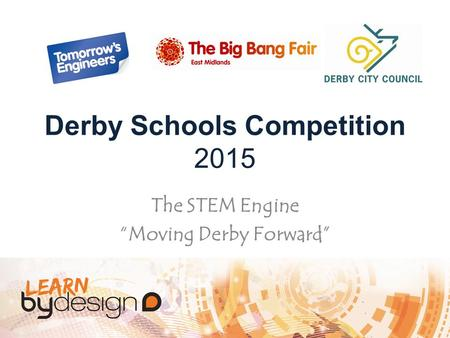 "Derby Schools Competition 2015 The STEM Engine ""Moving Derby Forward"""