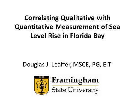 Correlating Qualitative with Quantitative Measurement of Sea Level Rise in Florida Bay Douglas J. Leaffer, MSCE, PG, EIT.