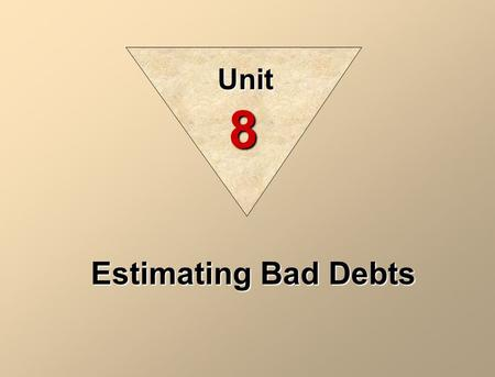 Unit 8 Estimating Bad Debts.
